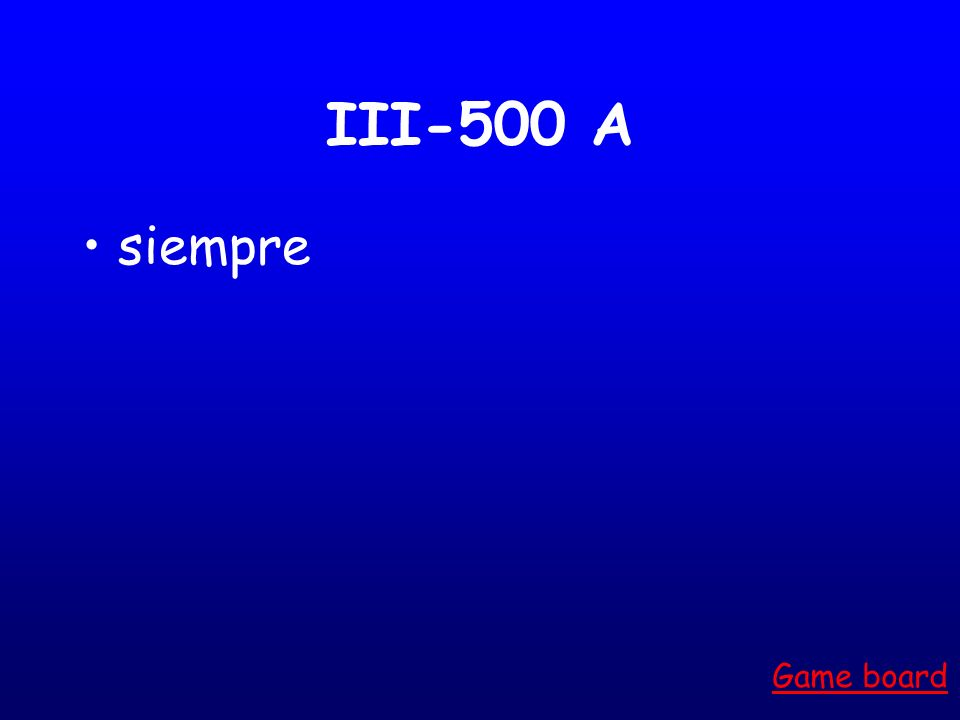 III-500 A siempre Game board