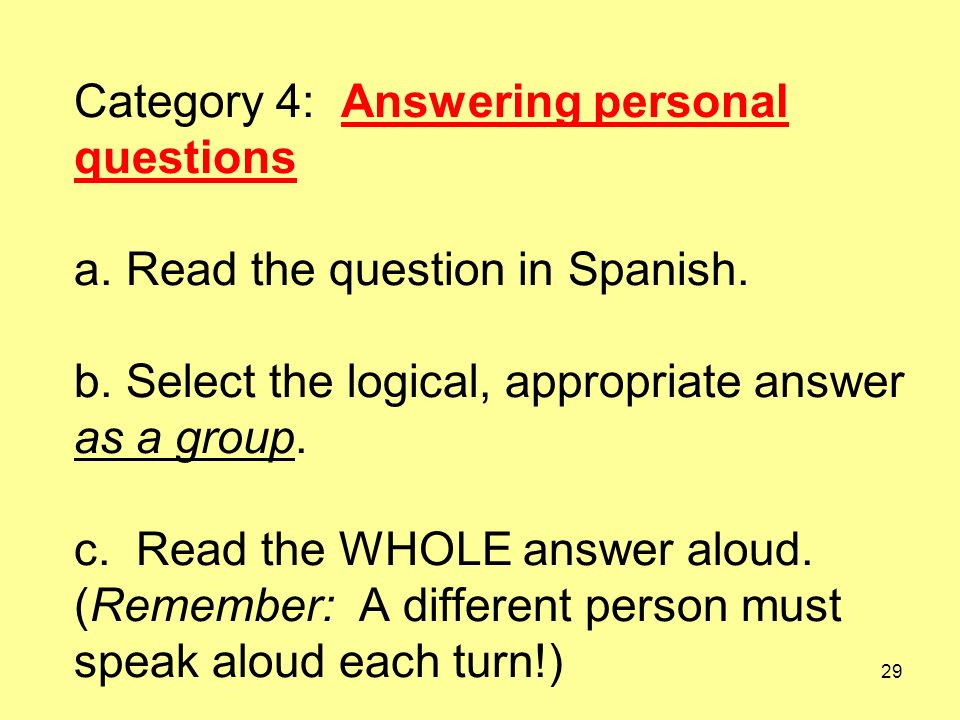29 Category 4: Answering personal questions a. Read the question in Spanish. b. Select the logical, appropriate answer as a group. c. Read the WHOLE a