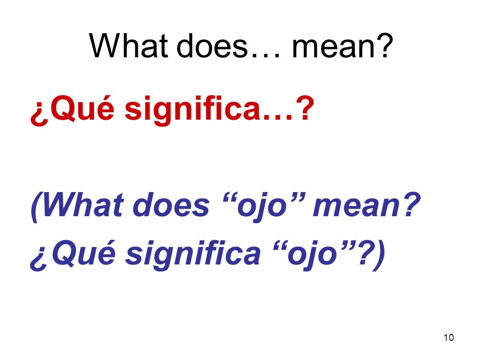 10 What does… mean? ¿Qué significa…? (What does ojo mean? ¿Qué significa ojo?)