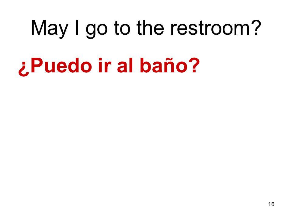 16 May I go to the restroom? ¿Puedo ir al baño?