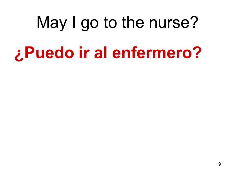 19 May I go to the nurse? ¿Puedo ir al enfermero?