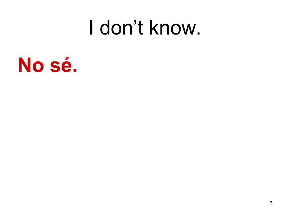3 I dont know. No sé.