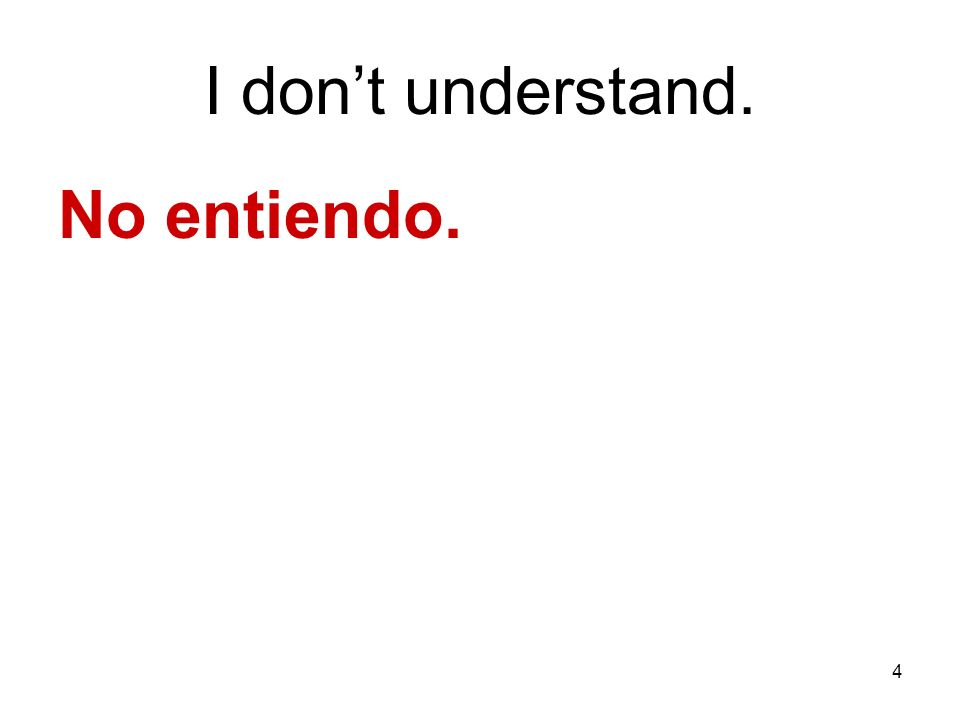 4 I dont understand. No entiendo.