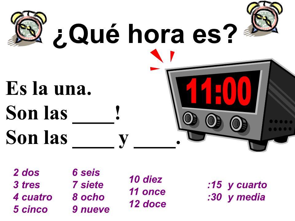¿Qué hora es.Es la una. Son las ____. Son las ____ y ____.