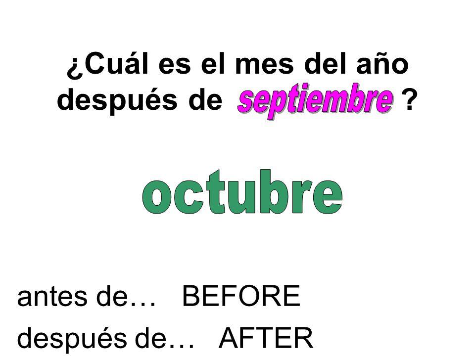 ¿Cuál es el mes del año después de ? antes de… BEFORE después de… AFTER