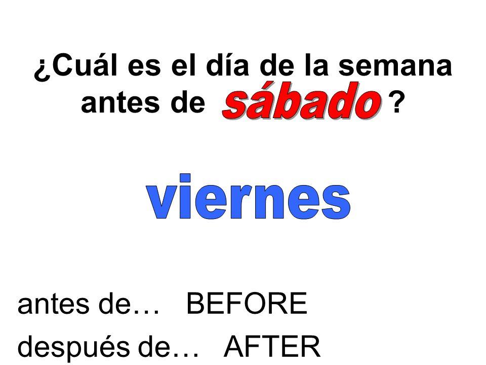 ¿Cuál es el día de la semana después de ? antes de… BEFORE después de… AFTER