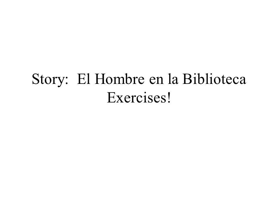 Story: El Hombre en la Biblioteca Exercises!