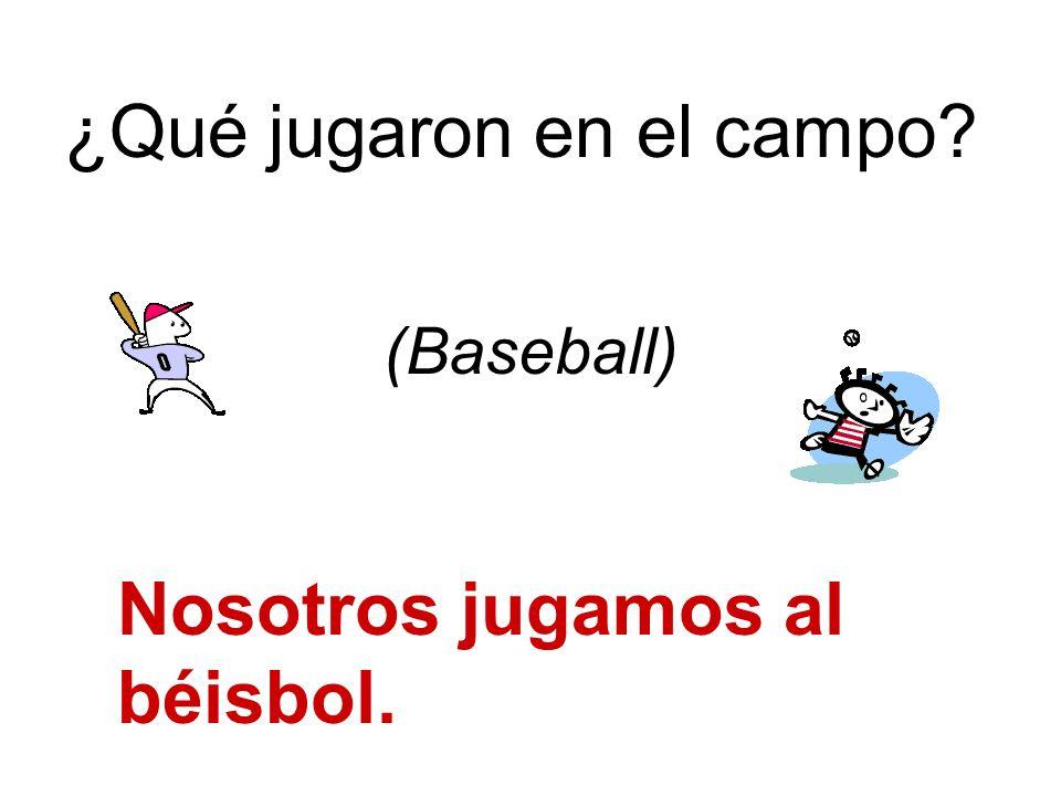¿Qué jugaron en el campo Nosotros jugamos al béisbol. (Baseball)