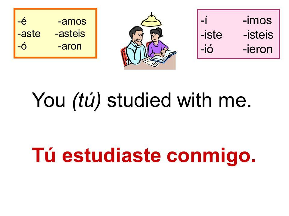 -é -amos -aste -asteis -ó -aron -í -imos -iste -isteis -ió -ieron You (tú) studied with me.