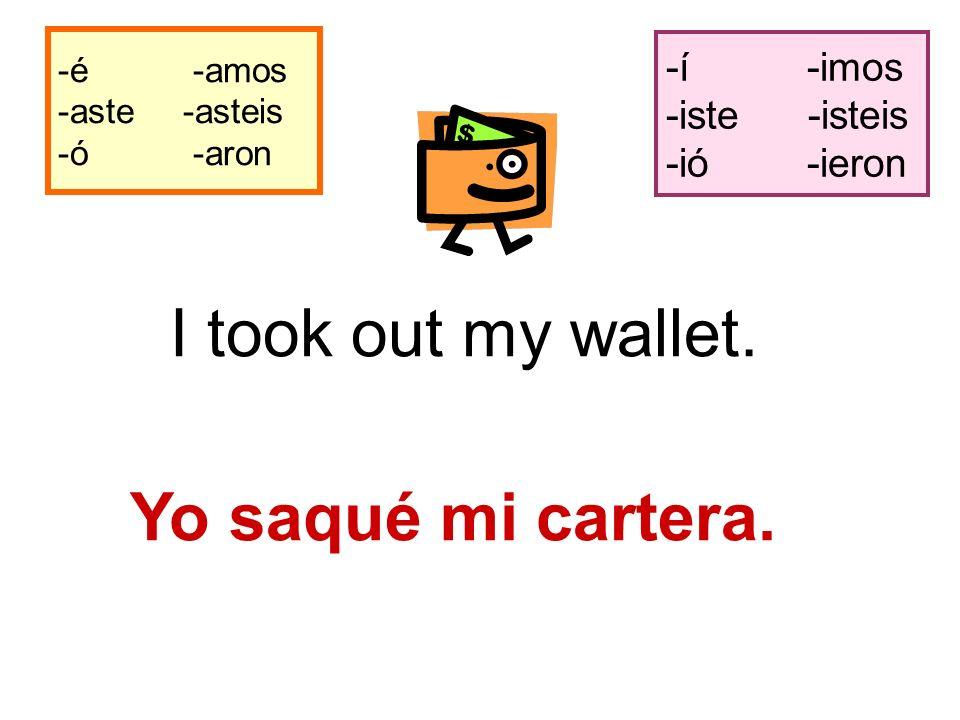 -é -amos -aste -asteis -ó -aron -í -imos -iste -isteis -ió -ieron I took out my wallet.