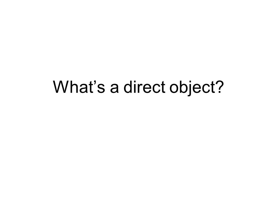 What are the direct objects in these English sentences.