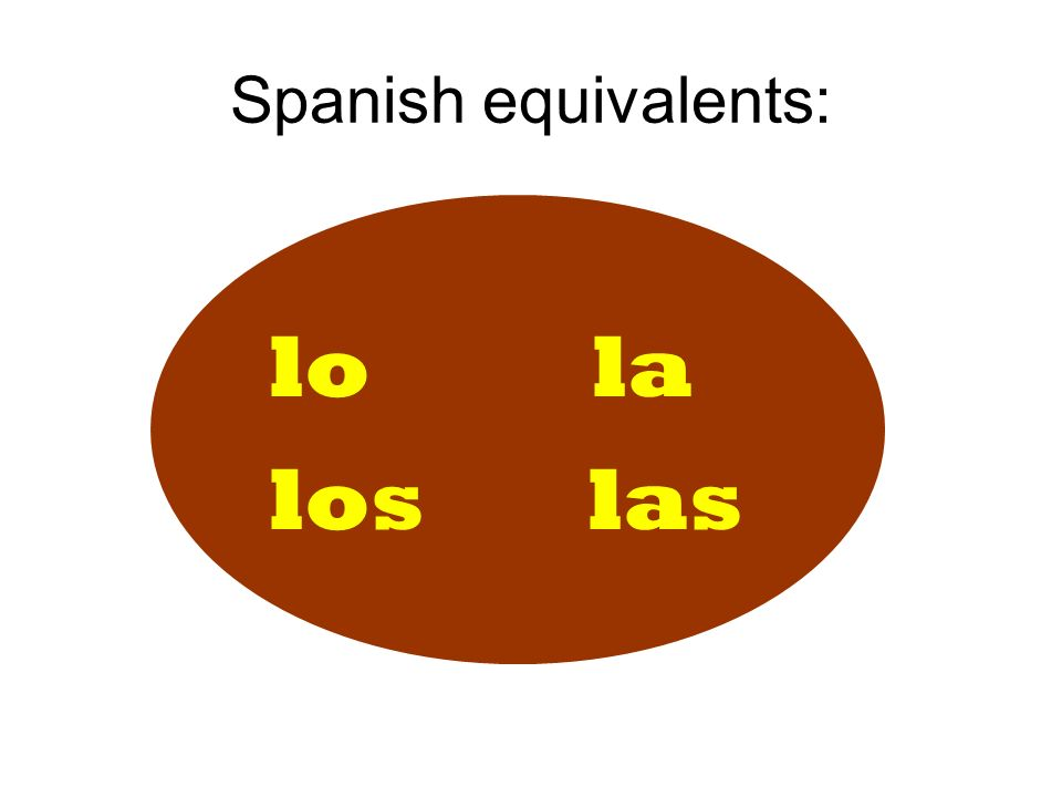Spanish equivalents: lo la loslas