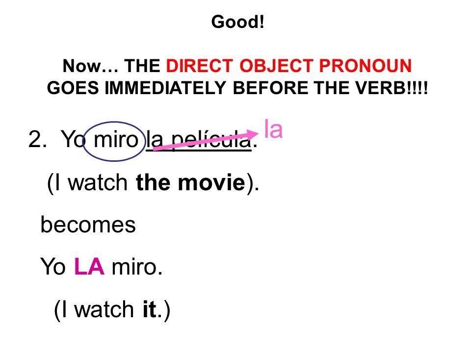 2. Yo miro la película. la Good.