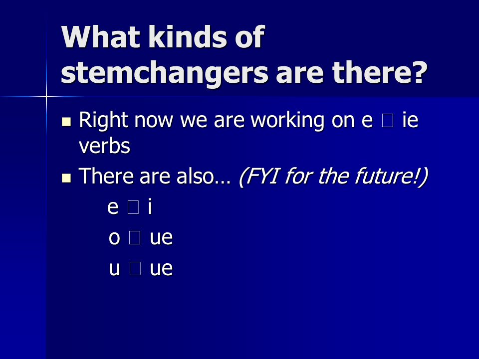 What kinds of stemchangers are there.