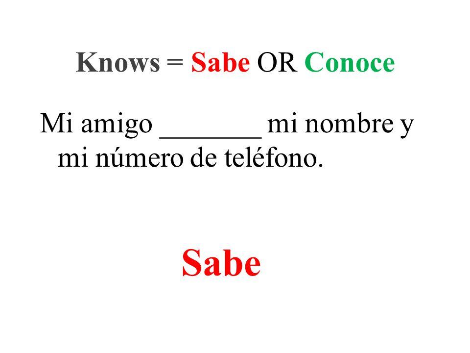 Mi amigo _______ mi nombre y mi número de teléfono. Knows = Sabe OR Conoce Sabe