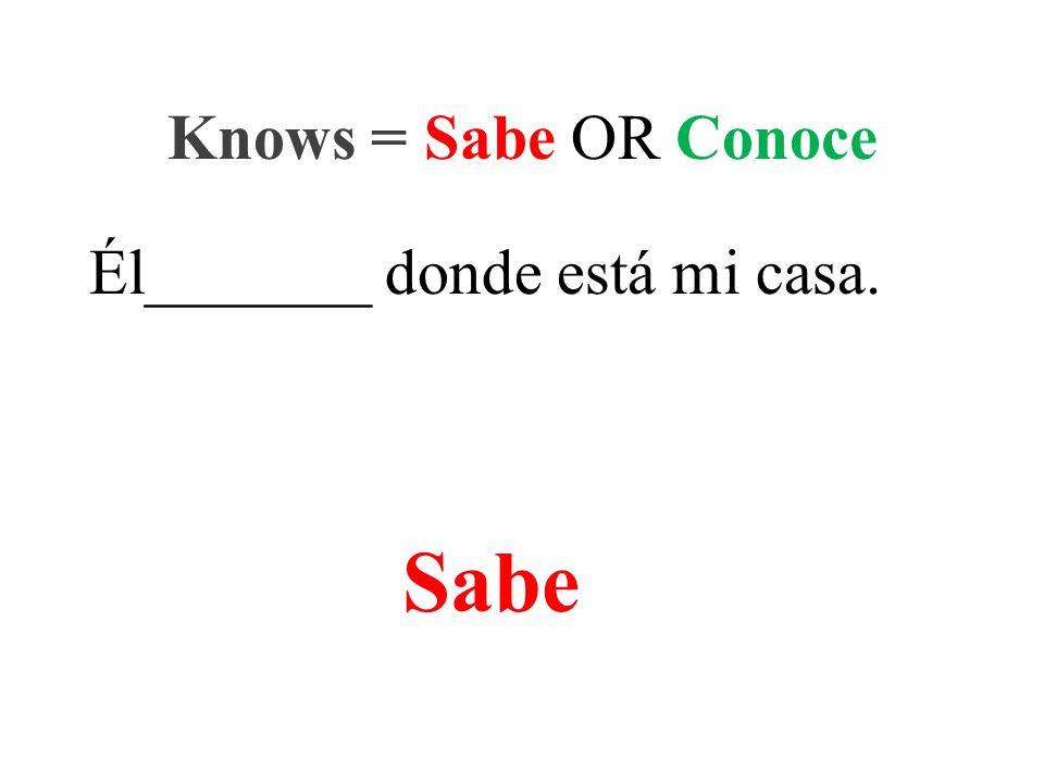 Él_______ donde está mi casa. Knows = Sabe OR Conoce Sabe