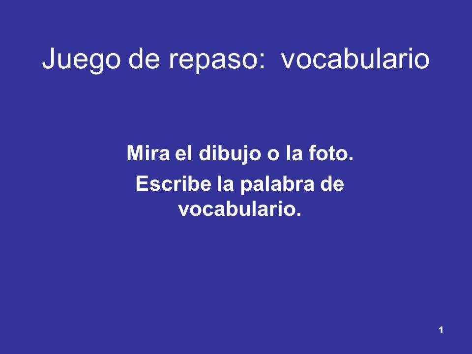1 Juego de repaso: vocabulario Mira el dibujo o la foto. Escribe la palabra de vocabulario.