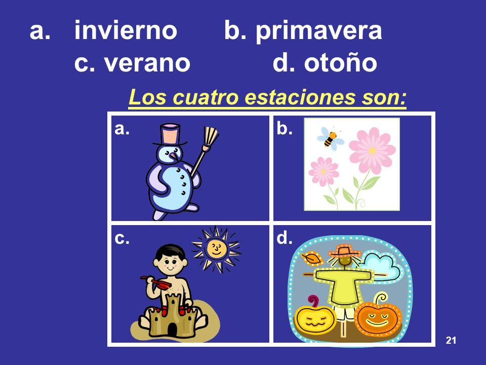 21 a.inviernob. primavera c. veranod. otoño Los cuatro estaciones son: a.b. c.d.