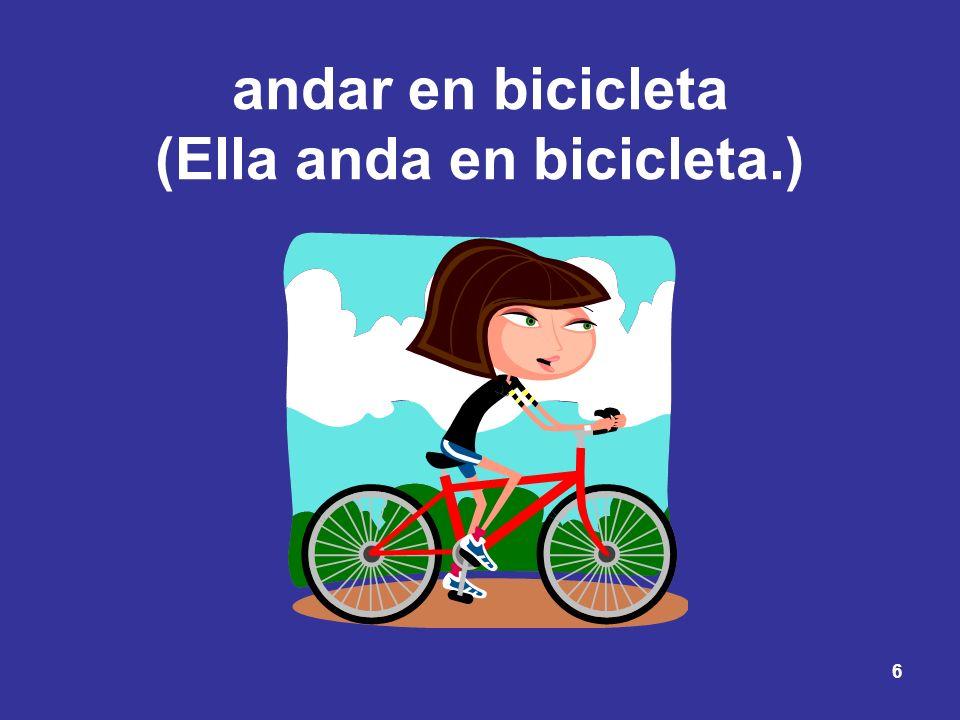 6 andar en bicicleta (Ella anda en bicicleta.)