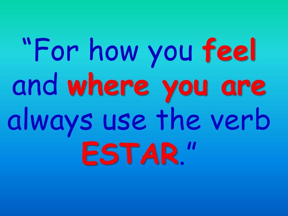 17 La gran diferencia For general purposes, SER for permanent ESTAR for temporary