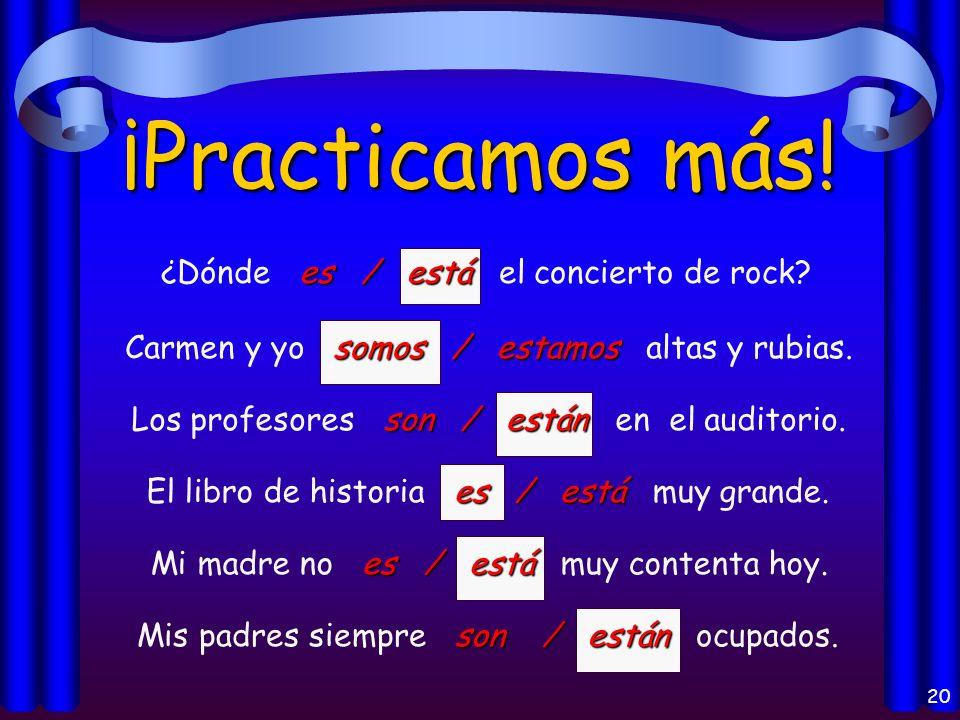 19 ¡Practiquémos. es / está Mi amigo es / está de la República Dominicana.