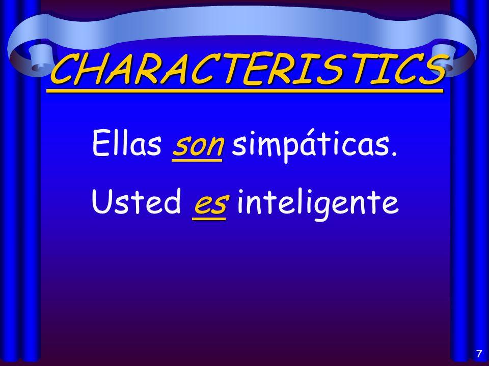 7 CHARACTERISTICS son Ellas son simpáticas. es Usted es inteligente