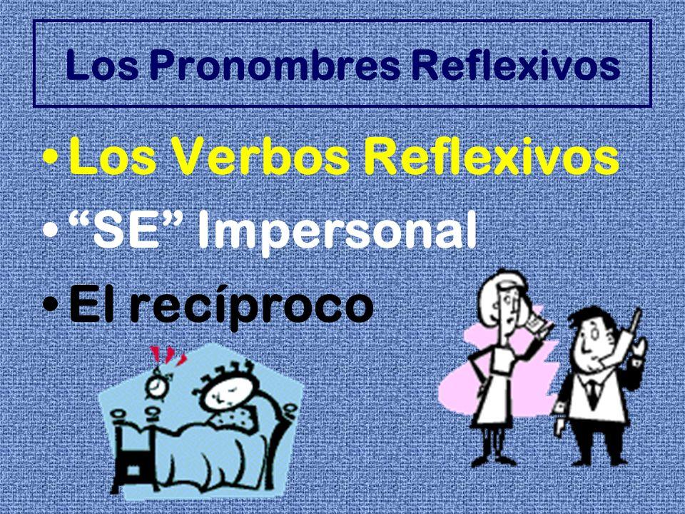 Los Pronombres Reflexivos Los Verbos Reflexivos SE Impersonal El recíproco