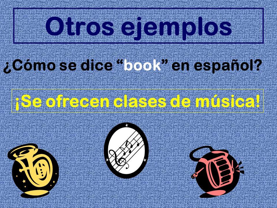 Otros ejemplos ¿Cómo se dice book en español? ¡Se ofrecen clases de música!