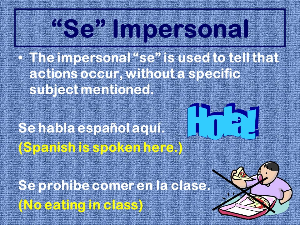 Se Impersonal The verb used can be in the singular or plural form, depending on what is after the verb.