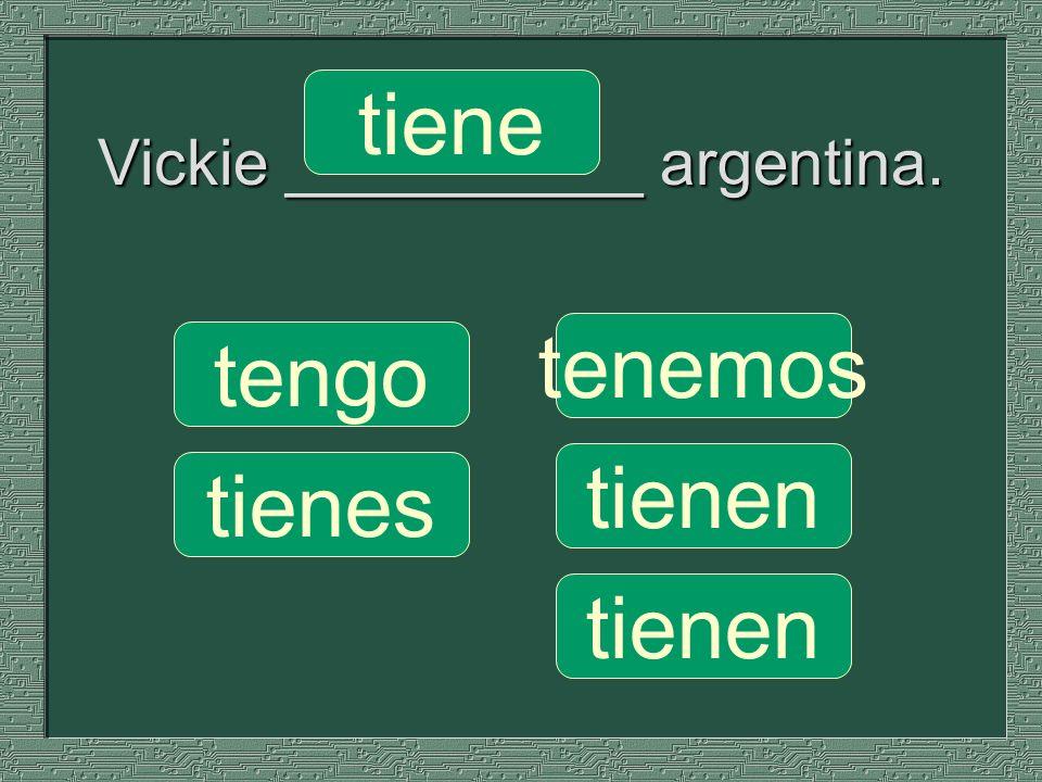 Vickie __________ argentina. tenemos tienen tengo tienes tiene