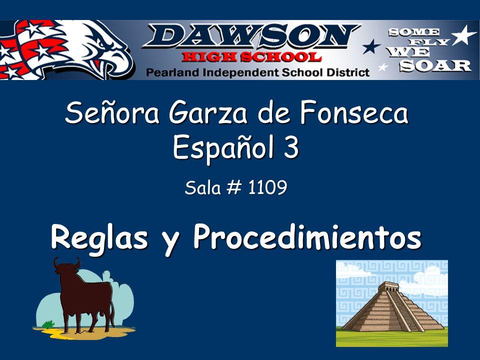 Señora Garza de Fonseca Español 3 Sala # 1109 Reglas y Procedimientos