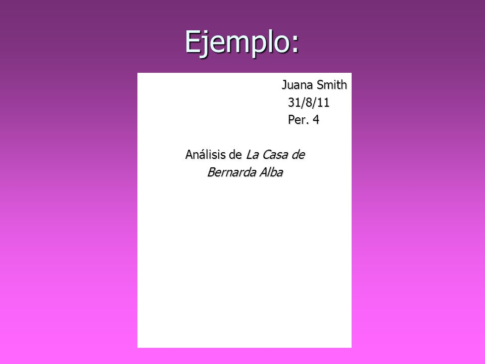 Ejemplo: Juana Smith 31/8/11 Per. 4 Análisis de La Casa de Bernarda Alba