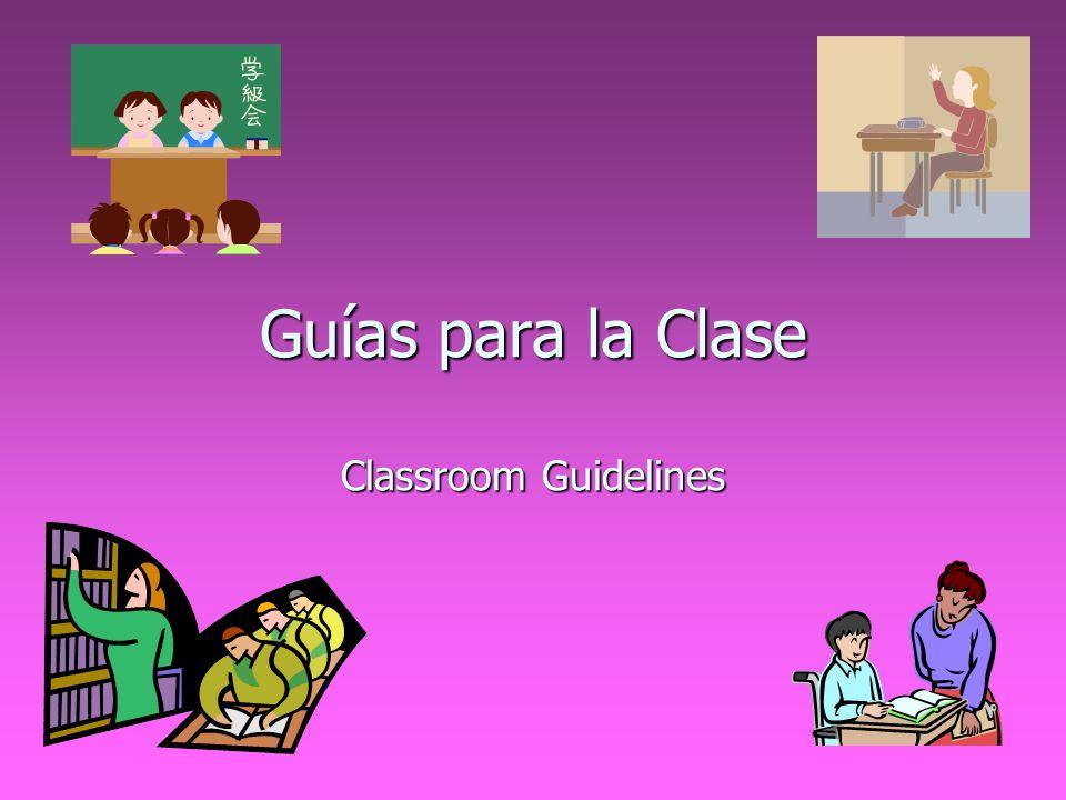 Guías para la Clase Classroom Guidelines