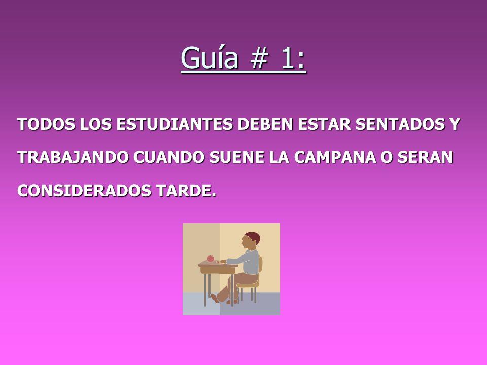 Guía # 1: TODOS LOS ESTUDIANTES DEBEN ESTAR SENTADOS Y TRABAJANDO CUANDO SUENE LA CAMPANA O SERAN CONSIDERADOS TARDE.