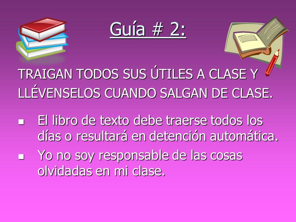 Guía # 2: TRAIGAN TODOS SUS ÚTILES A CLASE Y LLÉVENSELOS CUANDO SALGAN DE CLASE. El libro de texto debe traerse todos los días o resultará en detenció