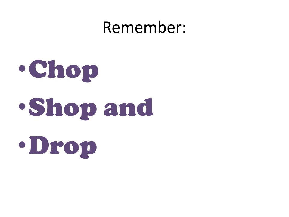 Remember: Chop Shop and Drop