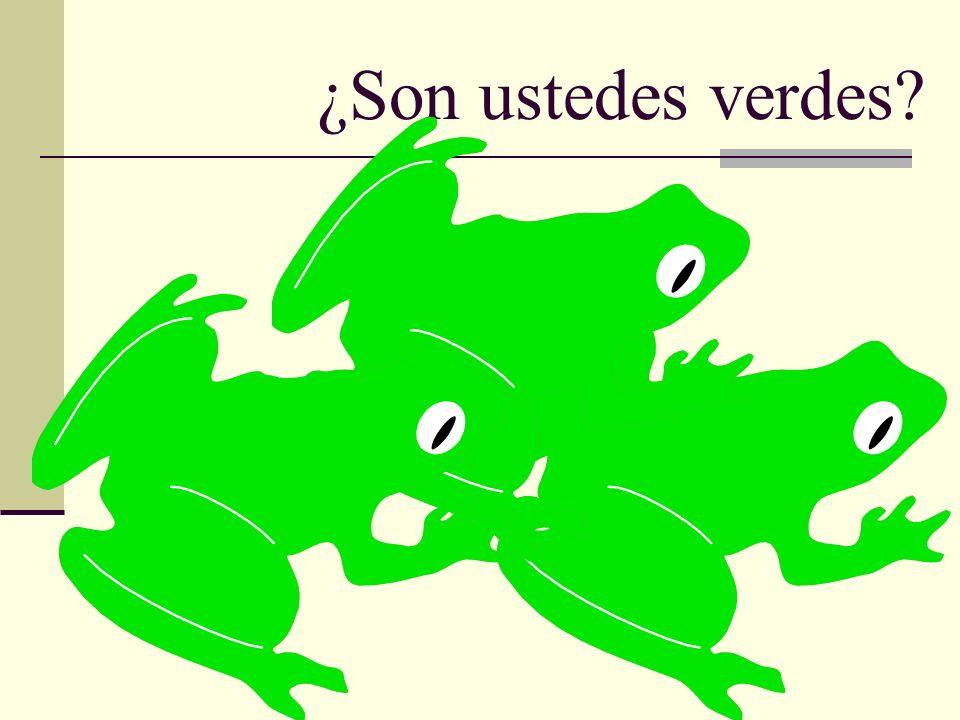 ¿Son ustedes verdes?