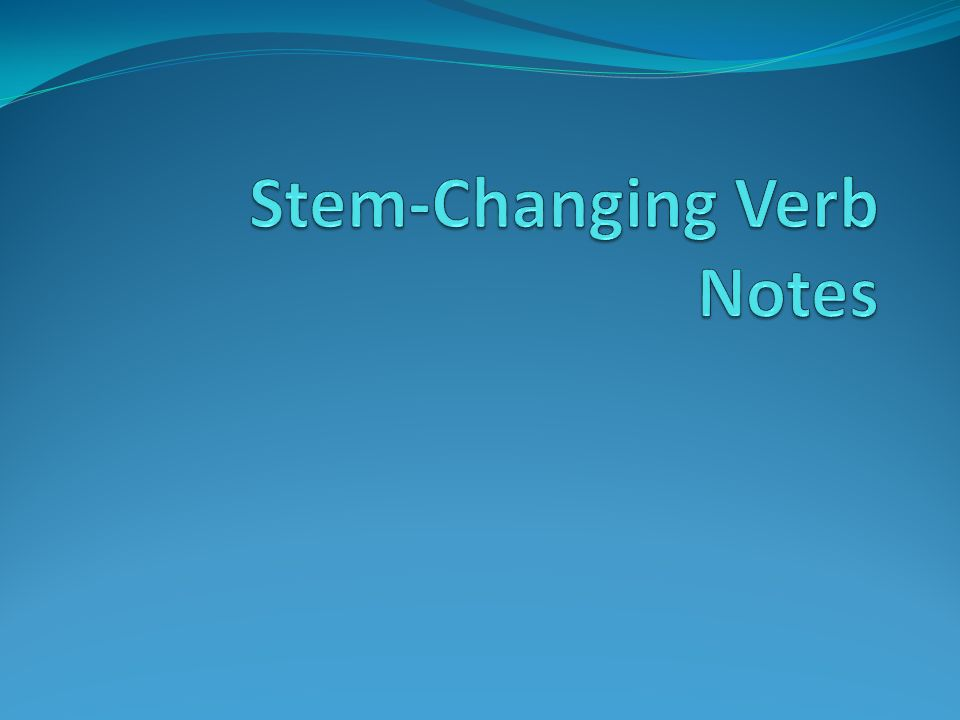Stem-Changing Verbs Stem of verb remains when ending is removed hablar – to talk, to speak habl These are verbs that have spelling changes in the stem when the verb is conjugated.