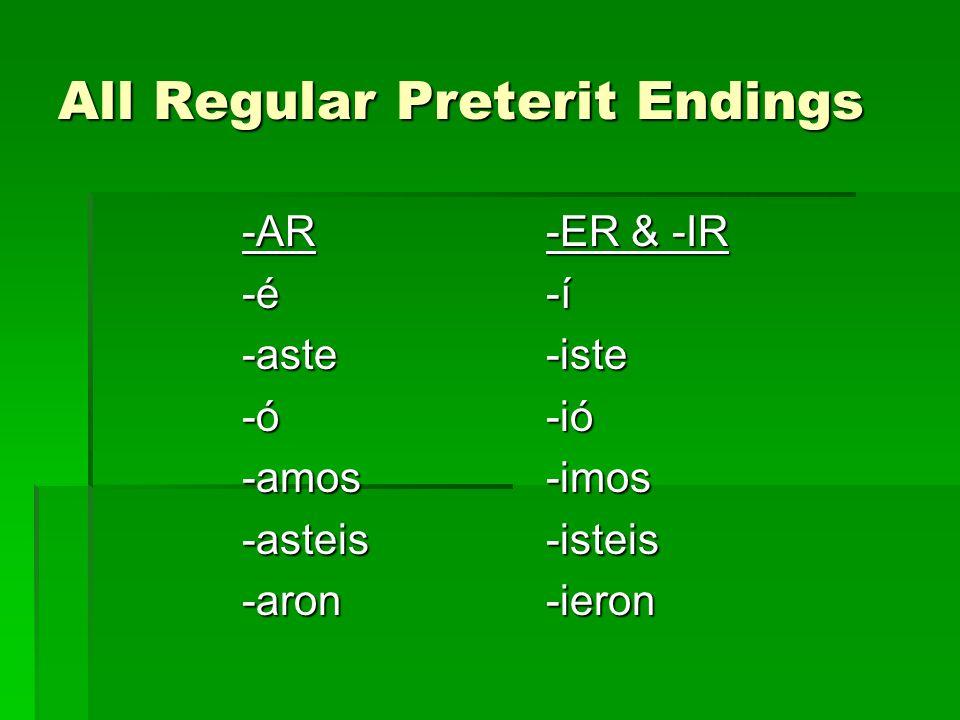 All Regular Preterit Endings -AR -é -aste -ó -amos-asteis-aron -ER & -IR -í -iste -ió -imos-isteis-ieron