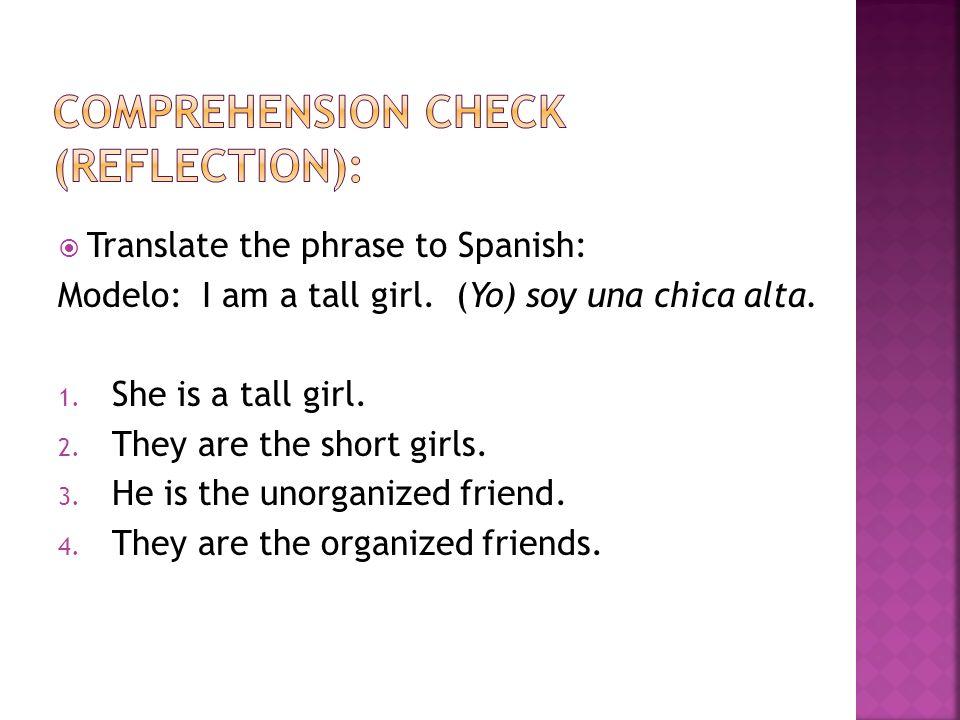 Translate the phrase to Spanish: Modelo: I am a tall girl.