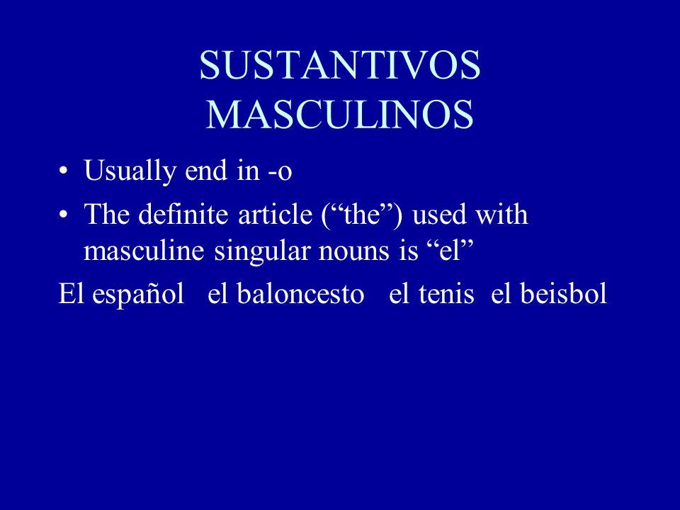 SUSTANTIVOS MASCULINOS Usually end in -o The definite article (the) used with masculine singular nouns is el El español el baloncesto el tenis el beisbol