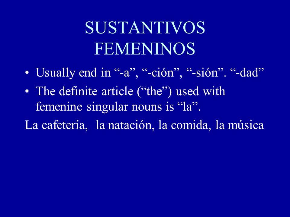 SUSTANTIVOS FEMENINOS Usually end in -a, -ción, -sión.