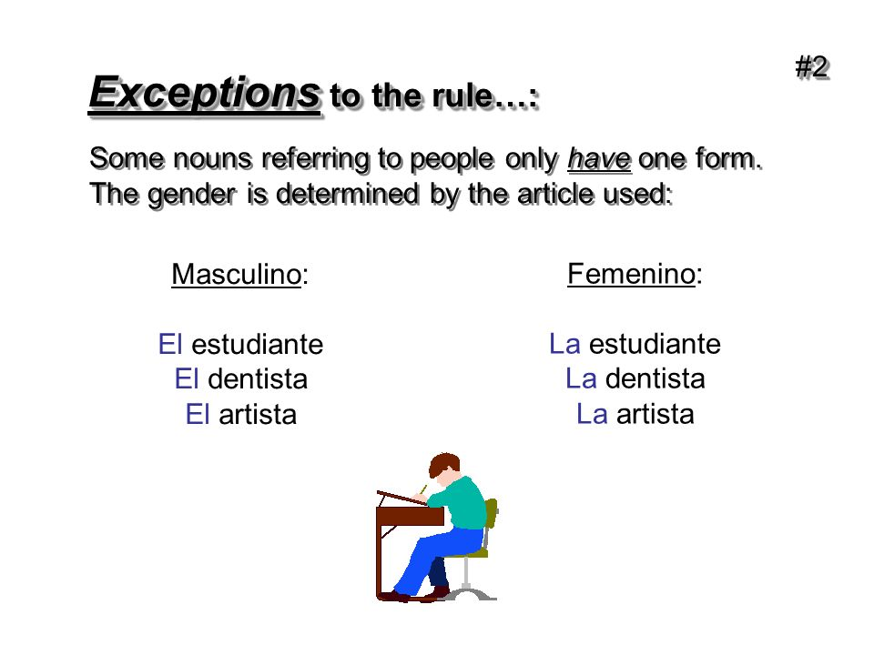 Exceptions to the rule…: Some nouns referring to people only have one form.