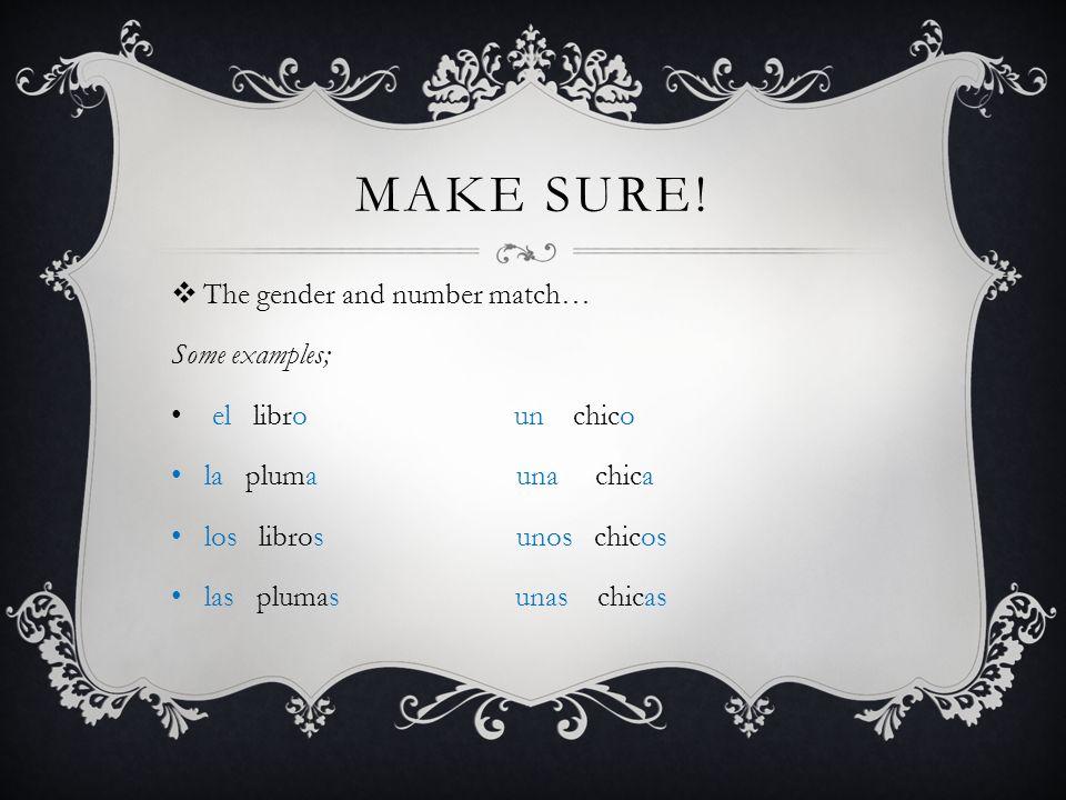 MAKE SURE! The gender and number match… Some examples; el libro un chico la pluma una chica los libros unos chicos las plumas unas chicas