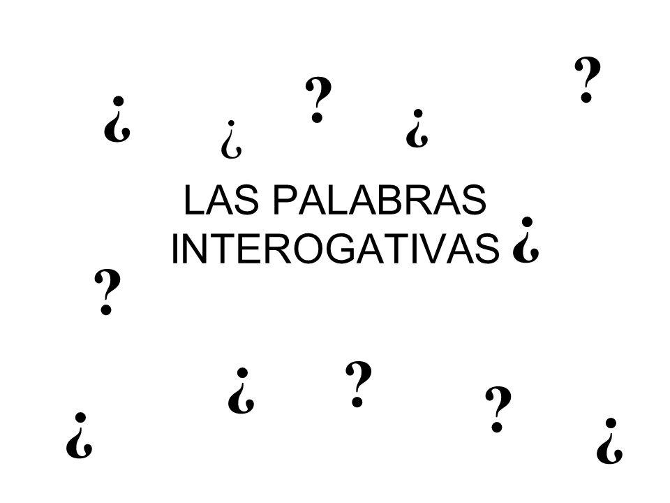 LAS PALABRAS INTEROGATIVAS ¿ ¿ ¿ ¿ ¿ ¿ ? ¿ ? ? ? ?