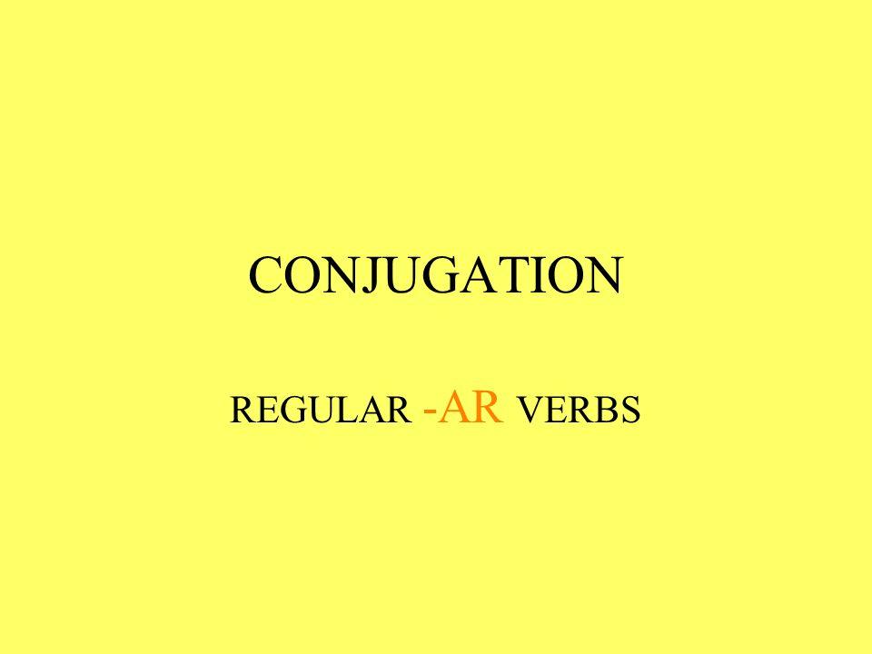 CONJUGATION REGULAR -AR VERBS