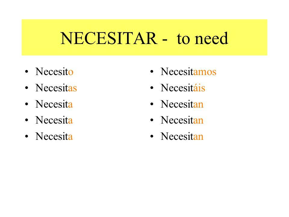 NECESITAR - to need Necesito Necesitas Necesita Necesitamos Necesitáis Necesitan