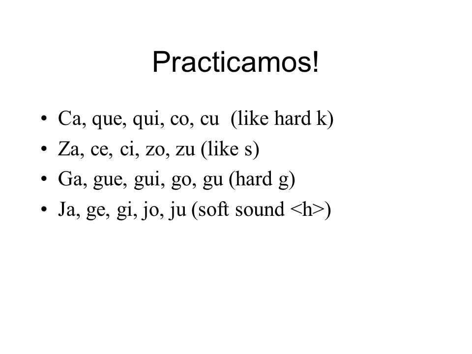 La Pronunciación Z before a, o, u sounds like an English s.