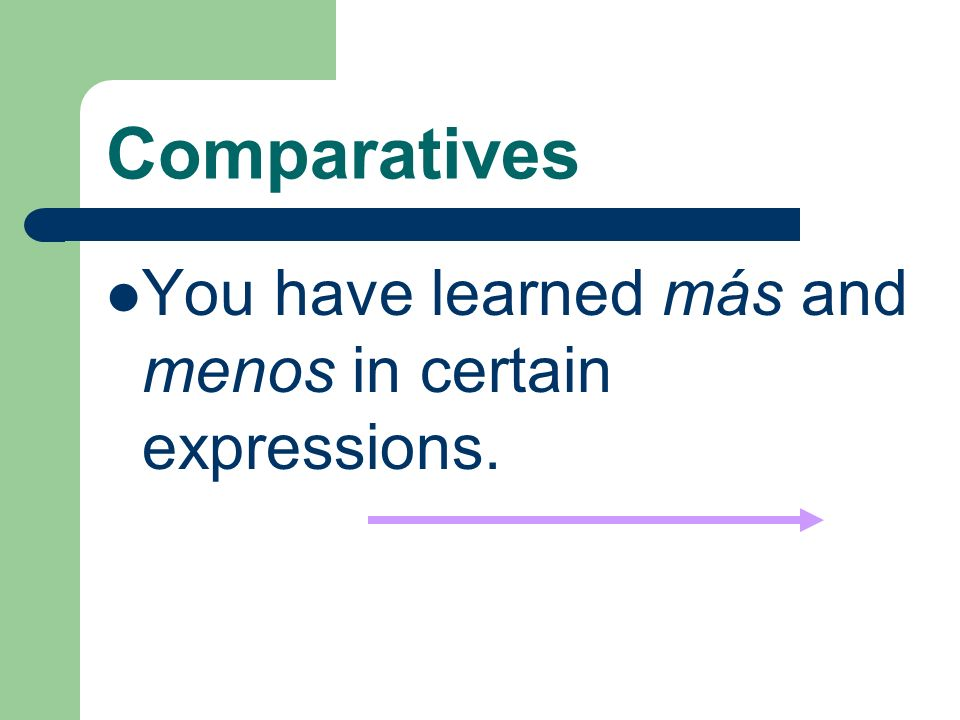 Comparatives You have learned más and menos in certain expressions.
