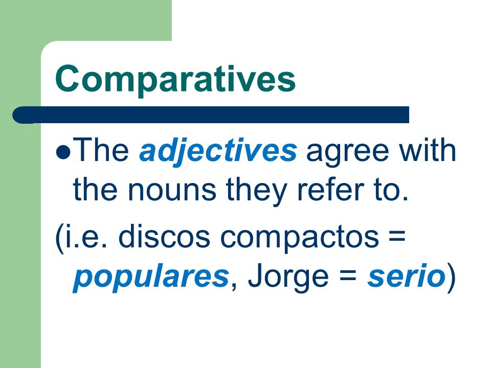 Comparatives The adjectives agree with the nouns they refer to.